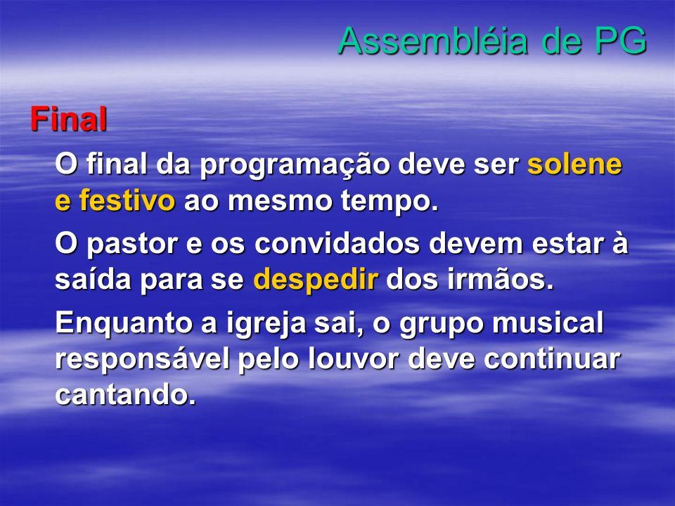 Assembléia de PG Final O final da programação deve ser solene e festivo ao mesmo tempo. O pastor e os convidados devem estar à saída para se despedir