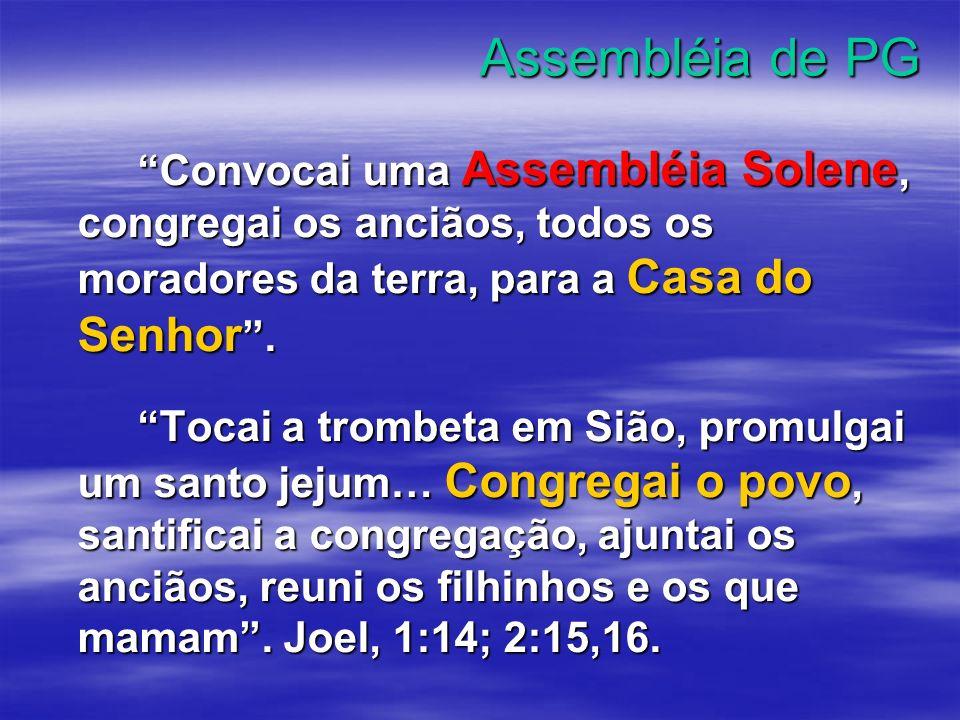 Assembléia de PG Assembléias de Pequenos Grupos são reuniões solenes e festivas, nas quais toda a igreja comparece com espírito de adoração e de santa alegria.