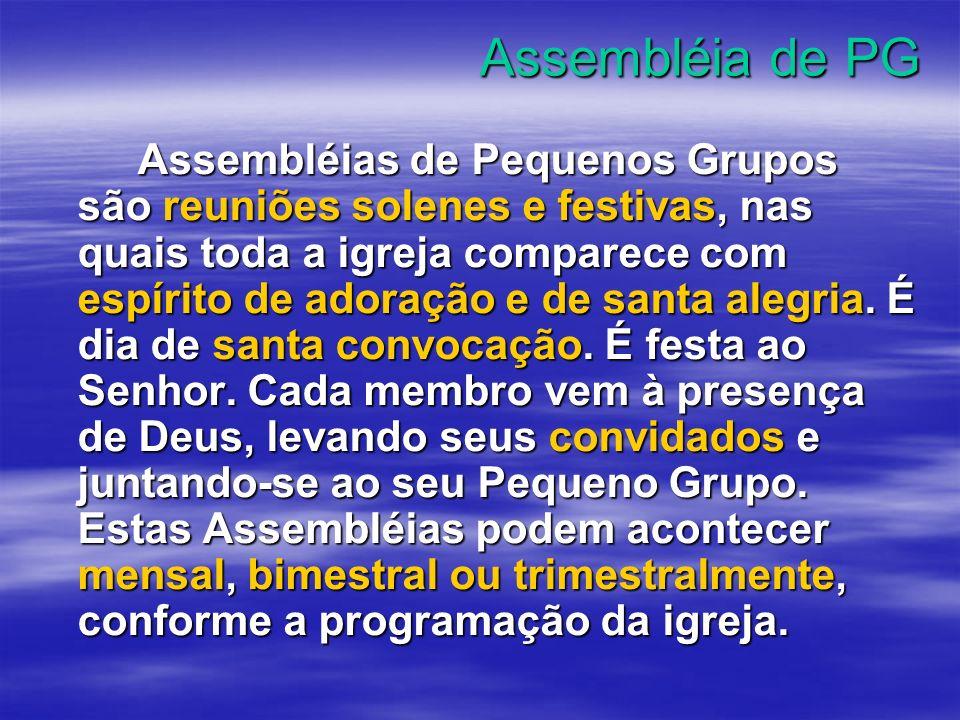 Assembléia de PG Assembléias de Pequenos Grupos são reuniões solenes e festivas, nas quais toda a igreja comparece com espírito de adoração e de santa