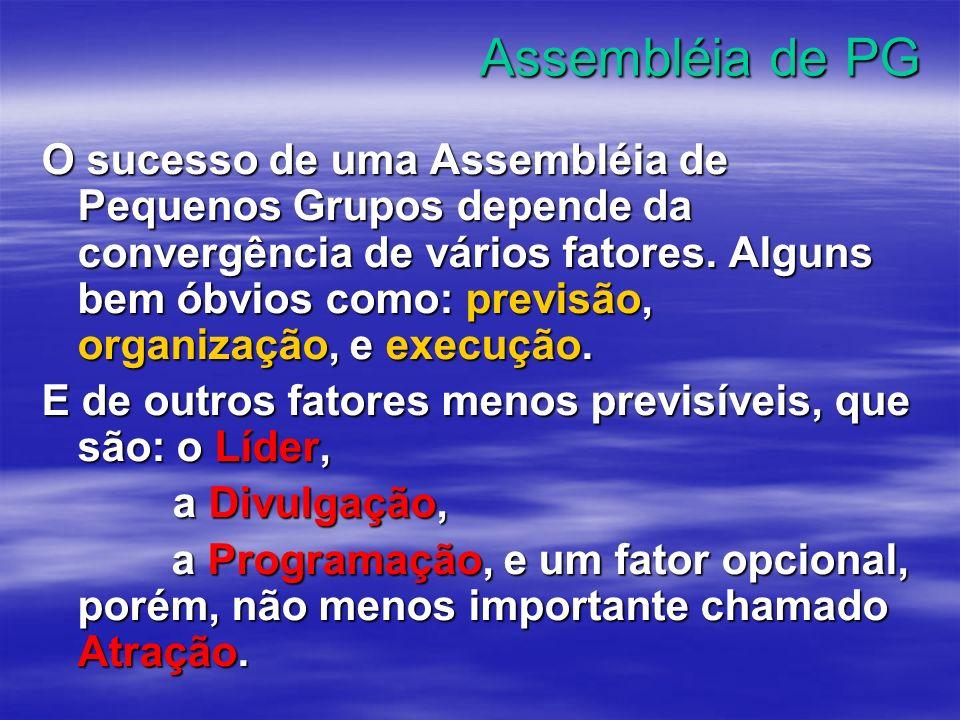 Assembléia de PG O sucesso de uma Assembléia de Pequenos Grupos depende da convergência de vários fatores. Alguns bem óbvios como: previsão, organizaç
