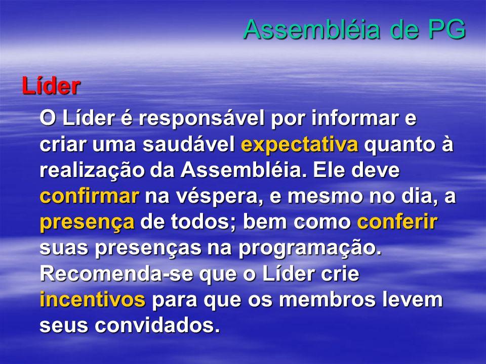 Assembléia de PG Líder O Líder é responsável por informar e criar uma saudável expectativa quanto à realização da Assembléia. Ele deve confirmar na vé