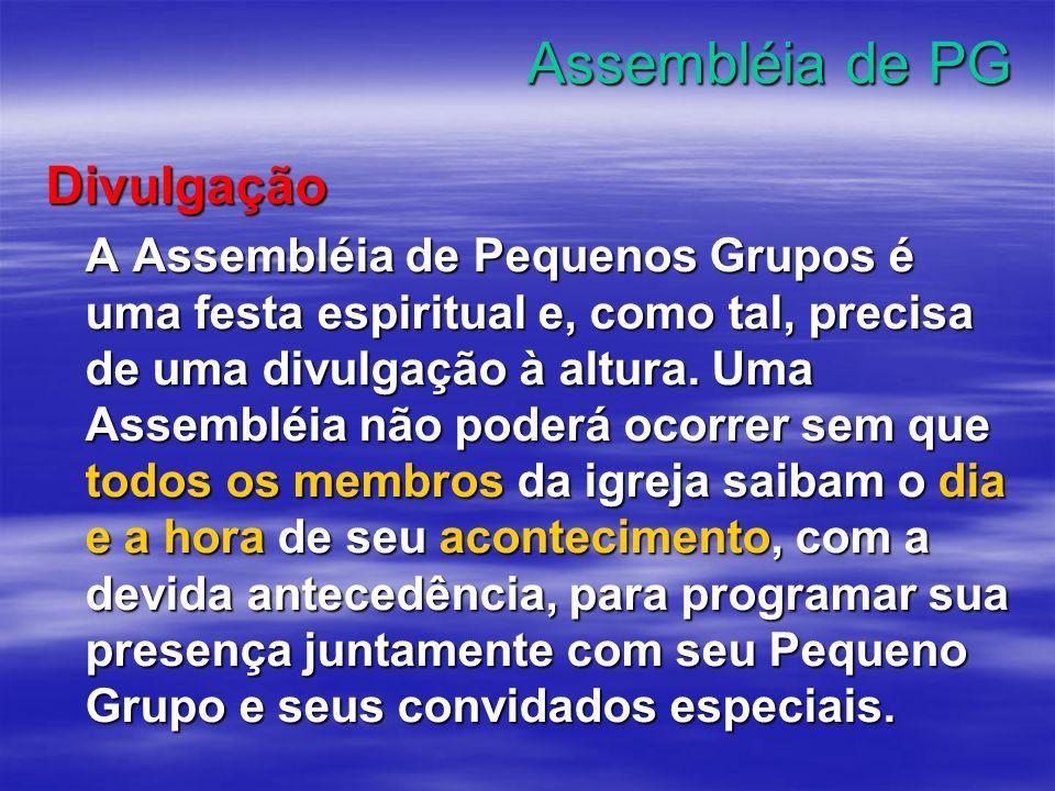 Assembléia de PG Divulgação A Assembléia de Pequenos Grupos é uma festa espiritual e, como tal, precisa de uma divulgação à altura. Uma Assembléia não
