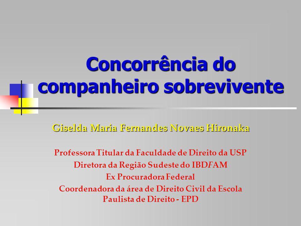 Concorrência do companheiro sobrevivente Giselda Maria Fernandes Novaes Hironaka Professora Titular da Faculdade de Direito da USP Diretora da Região