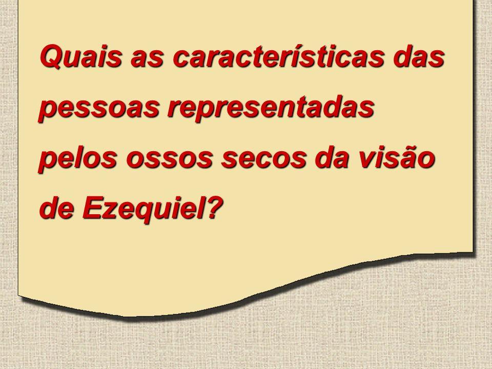 Quais as características das pessoas representadas pelos ossos secos da visão de Ezequiel?