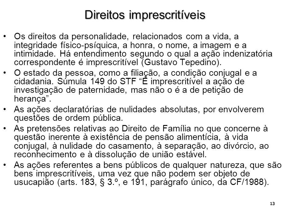 13 Direitos imprescritíveis Os direitos da personalidade, relacionados com a vida, a integridade físico-psíquica, a honra, o nome, a imagem e a intimi