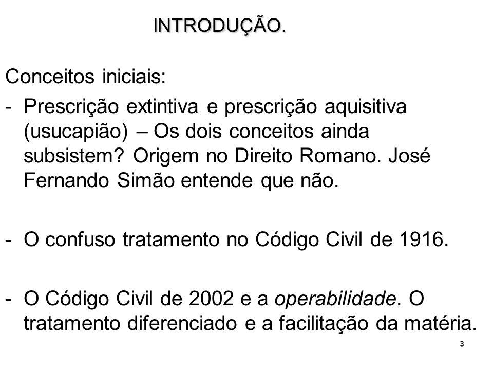 14 REGRAS QUANTO À PRESCRIÇÃO: -Conceito: prescrição é a extinção da pretensão (CC/2002) e não do direito de ação (CC/1916).