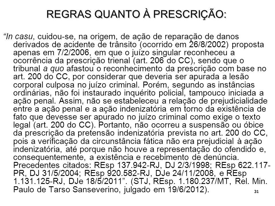 31 REGRAS QUANTO À PRESCRIÇÃO: In casu, cuidou-se, na origem, de ação de reparação de danos derivados de acidente de trânsito (ocorrido em 26/8/2002)