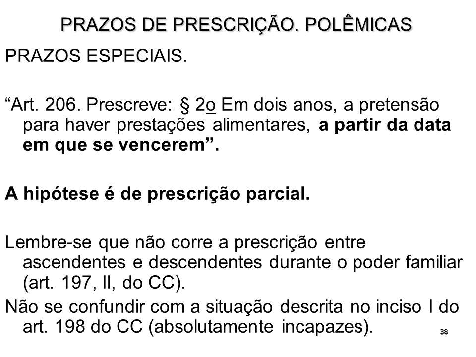 38 PRAZOS DE PRESCRIÇÃO. POLÊMICAS PRAZOS ESPECIAIS. Art. 206. Prescreve: § 2o Em dois anos, a pretensão para haver prestações alimentares, a partir d