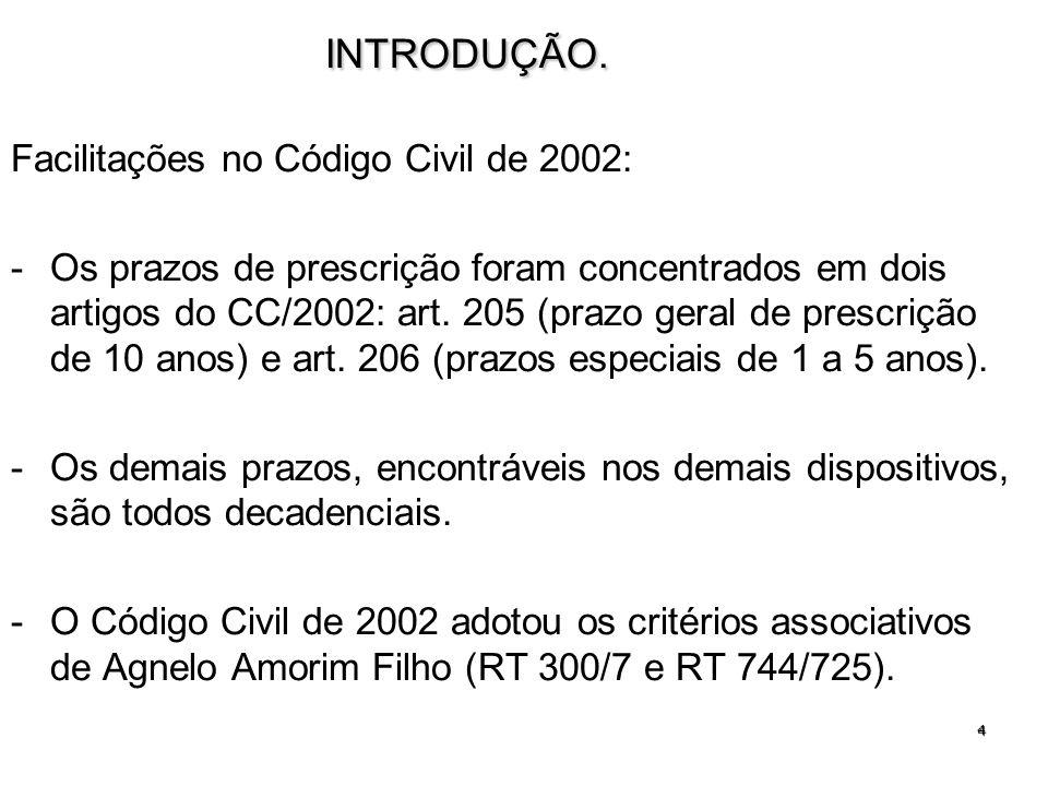 4INTRODUÇÃO. Facilitações no Código Civil de 2002: -Os prazos de prescrição foram concentrados em dois artigos do CC/2002: art. 205 (prazo geral de pr