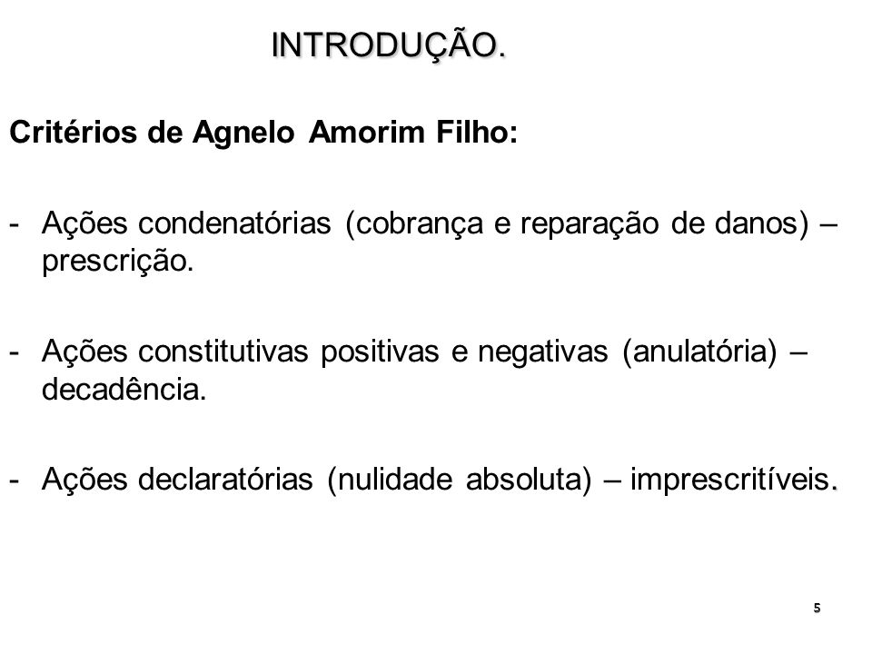 5INTRODUÇÃO. Critérios de Agnelo Amorim Filho: -Ações condenatórias (cobrança e reparação de danos) – prescrição. -Ações constitutivas positivas e neg