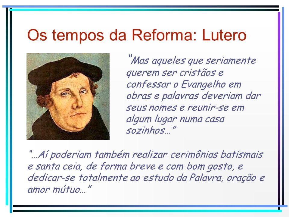 Os tempos da Reforma: Lutero Mas aqueles que seriamente querem ser cristãos e confessar o Evangelho em obras e palavras deveriam dar seus nomes e reun