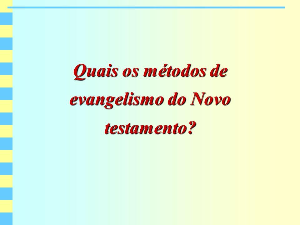 Quais os métodos de evangelismo do Novo testamento?