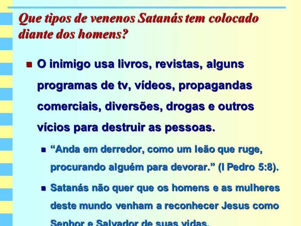 Que tipos de venenos Satanás tem colocado diante dos homens? O inimigo usa livros, revistas, alguns programas de tv, vídeos, propagandas comerciais, d