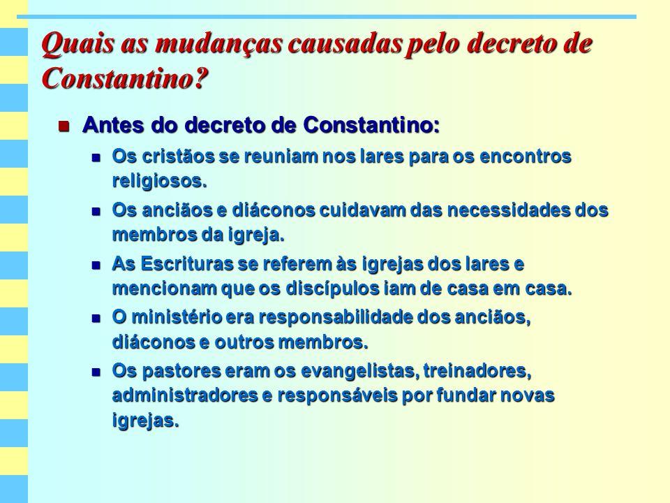 Quais as mudanças causadas pelo decreto de Constantino? Antes do decreto de Constantino: Antes do decreto de Constantino: Os cristãos se reuniam nos l