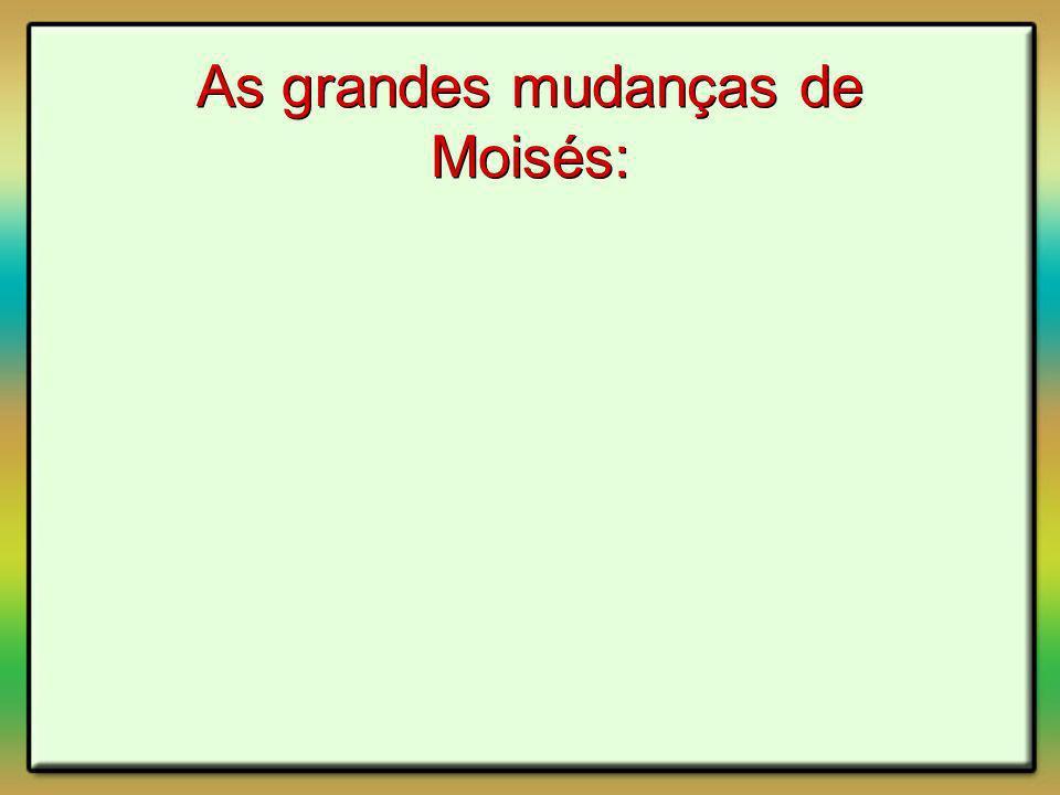 As grandes mudanças de Moisés:
