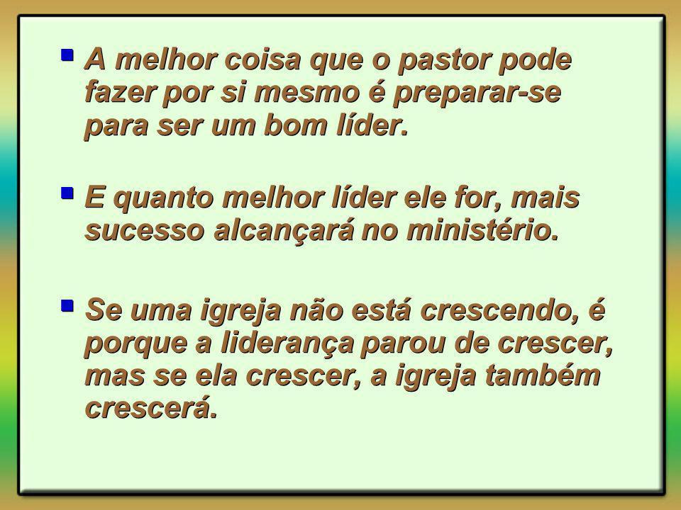 A melhor coisa que o pastor pode fazer por si mesmo é preparar-se para ser um bom líder. E quanto melhor líder ele for, mais sucesso alcançará no mini