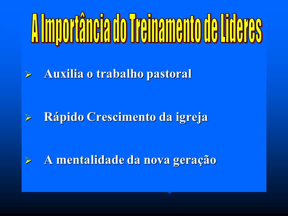 Auxilia o trabalho pastoral Auxilia o trabalho pastoral Rápido Crescimento da igreja Rápido Crescimento da igreja A mentalidade da nova geração A mentalidade da nova geração
