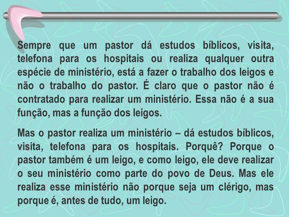 Sempre que um pastor dá estudos bíblicos, visita, telefona para os hospitais ou realiza qualquer outra espécie de ministério, está a fazer o trabalho