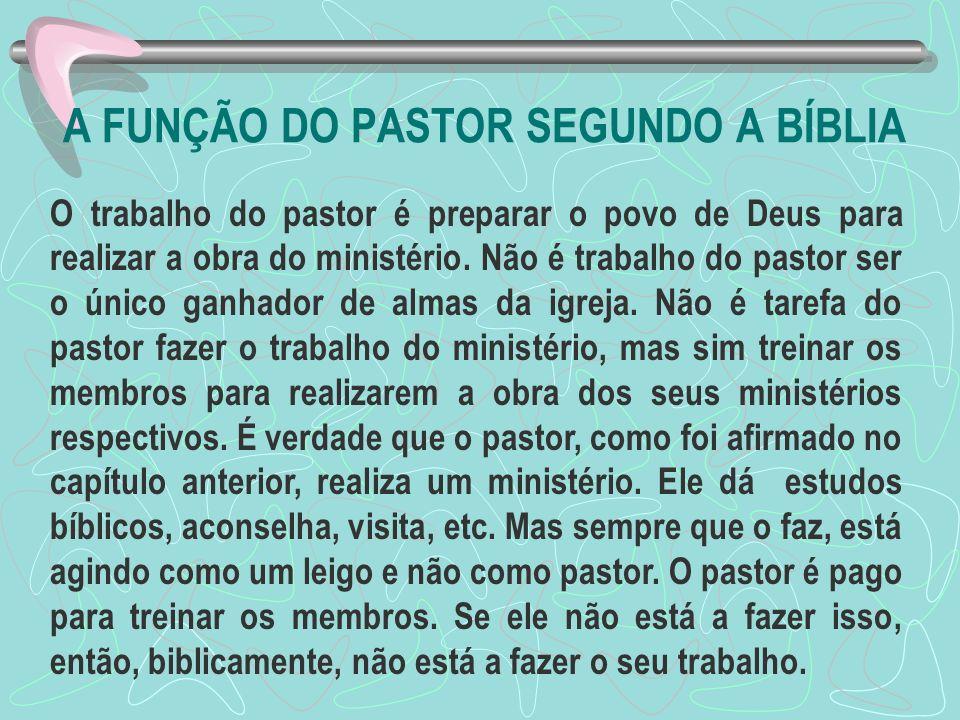A FUNÇÃO DO PASTOR SEGUNDO A BÍBLIA O trabalho do pastor é preparar o povo de Deus para realizar a obra do ministério. Não é trabalho do pastor ser o