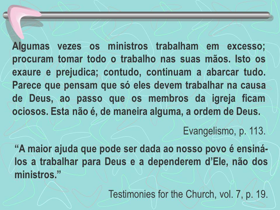 A maior ajuda que pode ser dada ao nosso povo é ensiná- los a trabalhar para Deus e a dependerem dEle, não dos ministros. Testimonies for the Church,