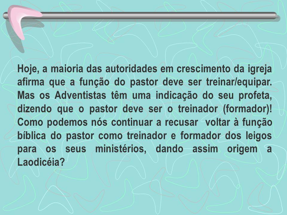 Hoje, a maioria das autoridades em crescimento da igreja afirma que a função do pastor deve ser treinar/equipar. Mas os Adventistas têm uma indicação