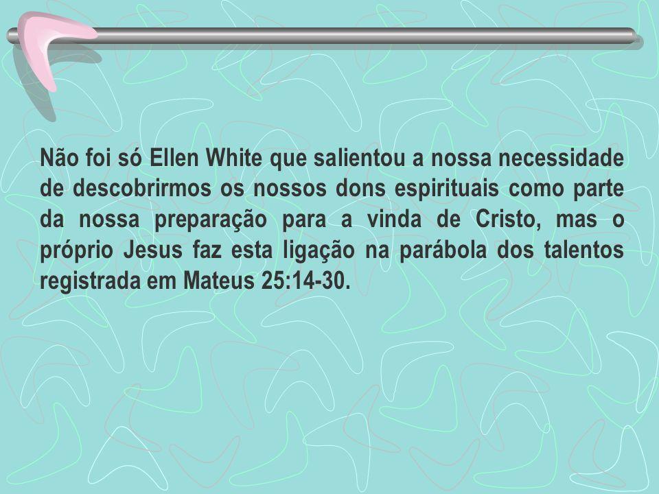 Não foi só Ellen White que salientou a nossa necessidade de descobrirmos os nossos dons espirituais como parte da nossa preparação para a vinda de Cri