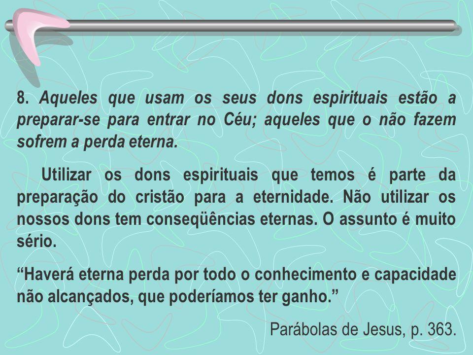 8. Aqueles que usam os seus dons espirituais estão a preparar-se para entrar no Céu; aqueles que o não fazem sofrem a perda eterna. Utilizar os dons e