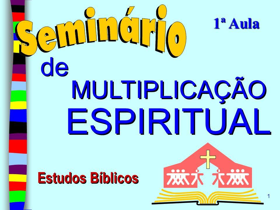 1 MULTIPLICAÇÃO ESPIRITUAL MULTIPLICAÇÃO ESPIRITUAL de Estudos Bíblicos 1ª Aula