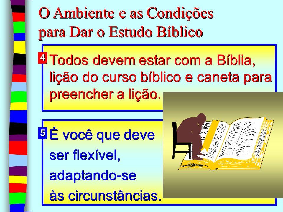 12 Todos devem estar com a Bíblia, lição do curso bíblico e caneta para preencher a lição. É você que deve ser flexível, adaptando-se às circunstância