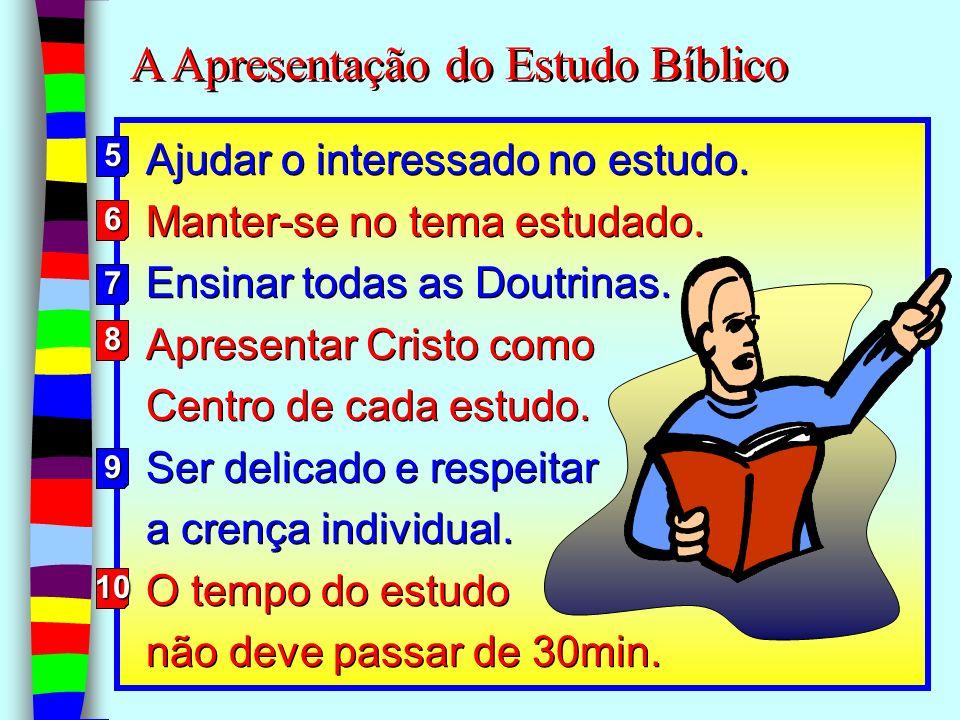 14 Ajudar o interessado no estudo. Manter-se no tema estudado. Ensinar todas as Doutrinas. Apresentar Cristo como Centro de cada estudo. Ser delicado