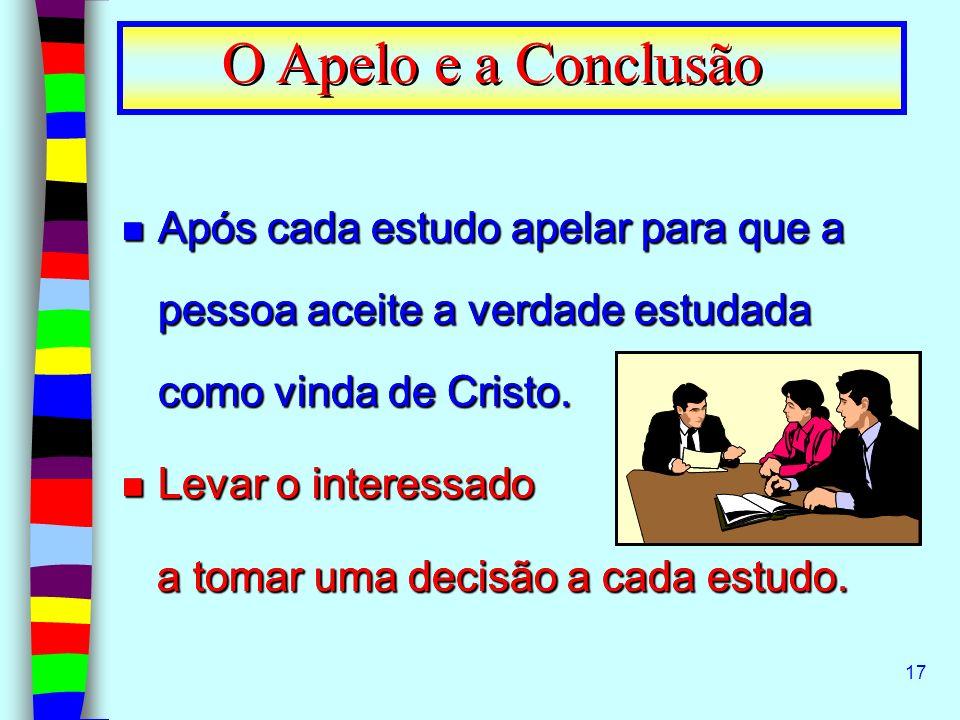 17 n Após cada estudo apelar para que a pessoa aceite a verdade estudada como vinda de Cristo. n Levar o interessado a tomar uma decisão a cada estudo