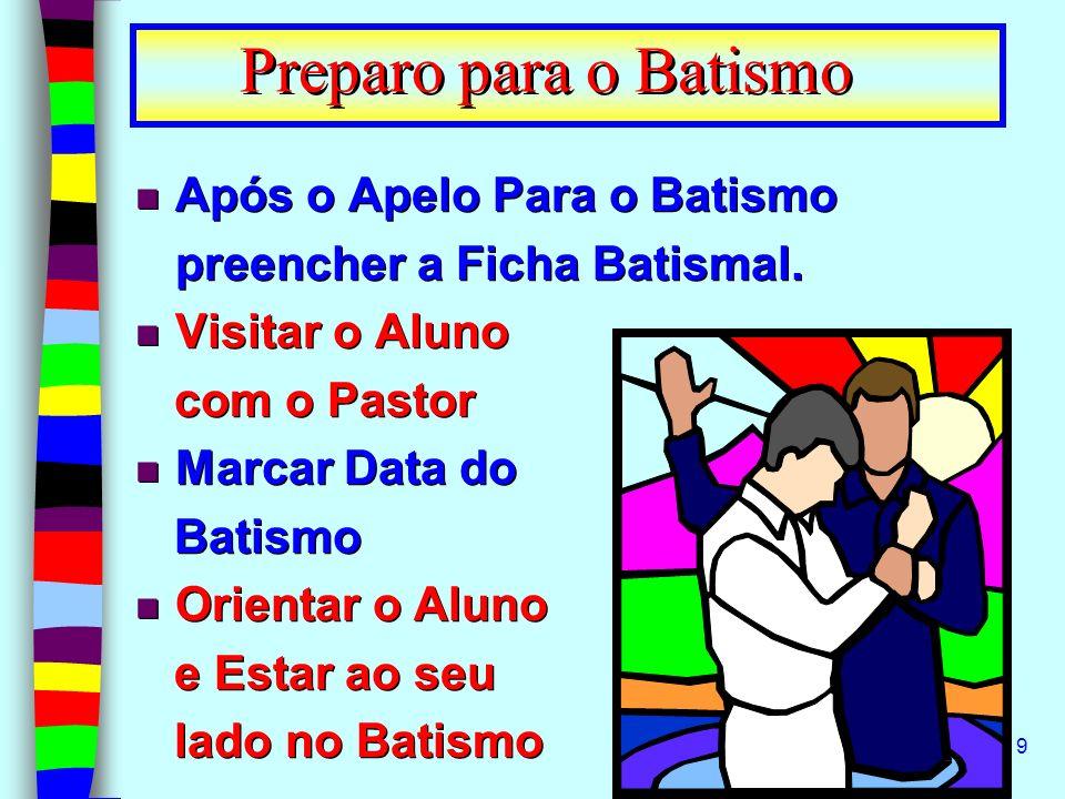 19 n Após o Apelo Para o Batismo preencher a Ficha Batismal. n Visitar o Aluno com o Pastor n Marcar Data do Batismo n Orientar o Aluno e Estar ao seu