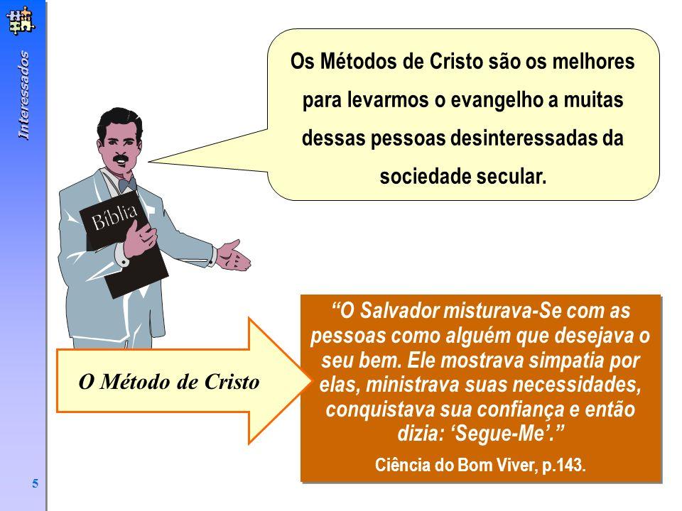 Interessados 5 Os Métodos de Cristo são os melhores para levarmos o evangelho a muitas dessas pessoas desinteressadas da sociedade secular. O Salvador
