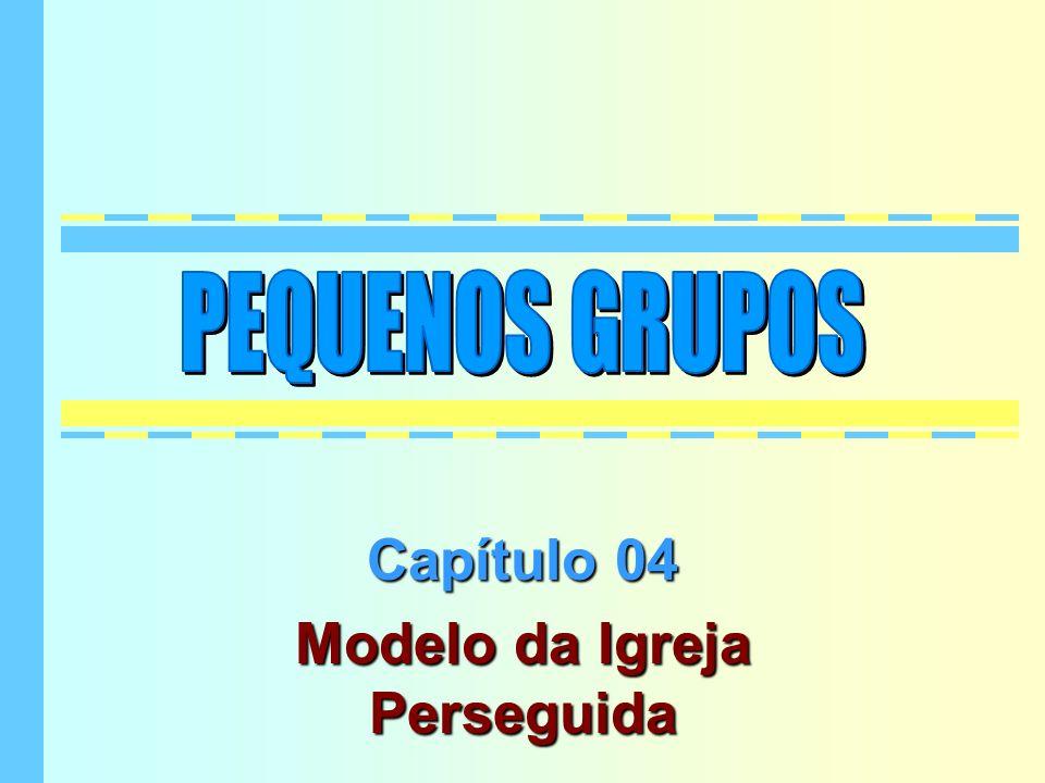 Capítulo 04 Modelo da Igreja Perseguida