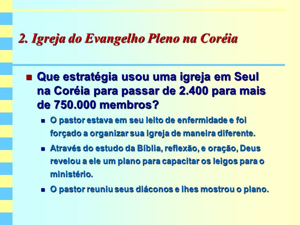 2. Igreja do Evangelho Pleno na Coréia Que estratégia usou uma igreja em Seul na Coréia para passar de 2.400 para mais de 750.000 membros? Que estraté