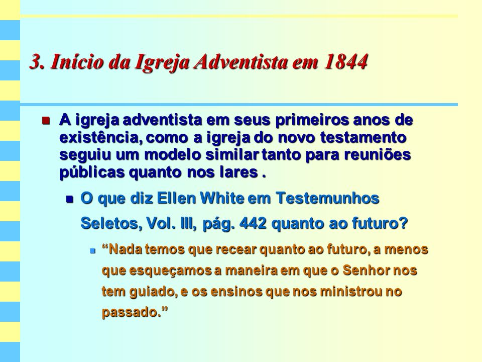 3. Início da Igreja Adventista em 1844 A igreja adventista em seus primeiros anos de existência, como a igreja do novo testamento seguiu um modelo sim