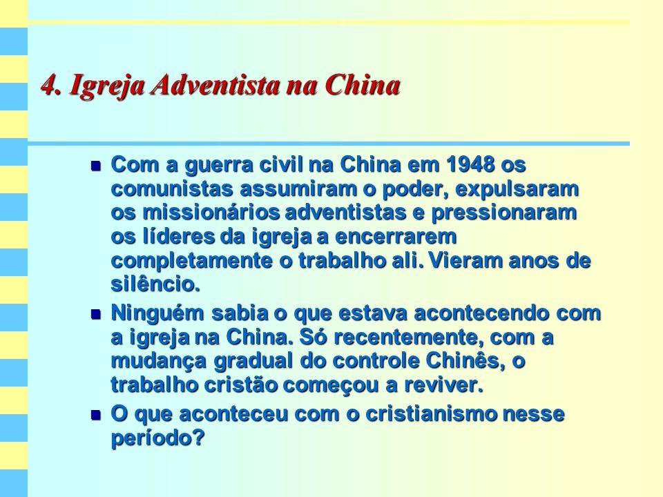 4. Igreja Adventista na China Com a guerra civil na China em 1948 os comunistas assumiram o poder, expulsaram os missionários adventistas e pressionar