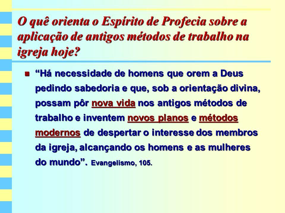 O quê orienta o Espírito de Profecia sobre a aplicação de antigos métodos de trabalho na igreja hoje? Há necessidade de homens que orem a Deus pedindo