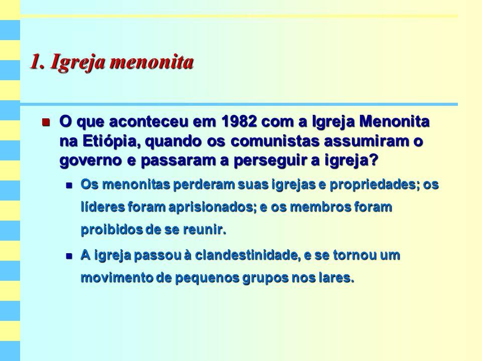 1. Igreja menonita O que aconteceu em 1982 com a Igreja Menonita na Etiópia, quando os comunistas assumiram o governo e passaram a perseguir a igreja?