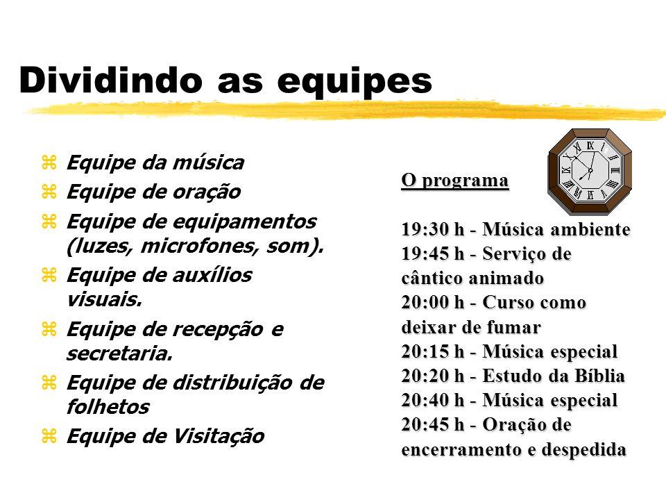 Dividindo as equipes zEquipe da música zEquipe de oração zEquipe de equipamentos (luzes, microfones, som).