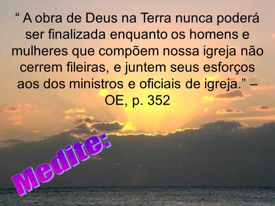 A obra de Deus na Terra nunca poderá ser finalizada enquanto os homens e mulheres que compõem nossa igreja não cerrem fileiras, e juntem seus esforços