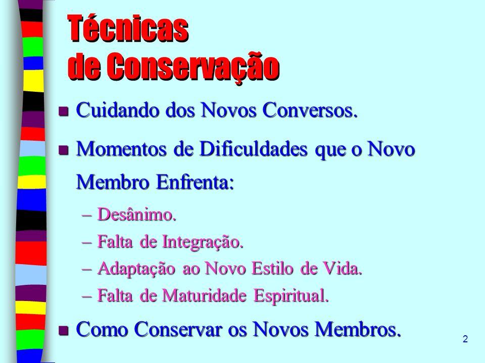 2 Técnicas de Conservação Cuidando dos Novos Conversos. Cuidando dos Novos Conversos. Momentos de Dificuldades que o Novo Membro Enfrenta: Momentos de