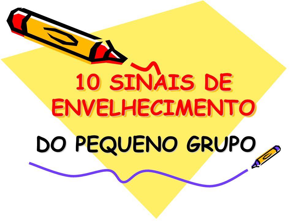10 SINAIS DE ENVELHECIMENTO DO PEQUENO GRUPO