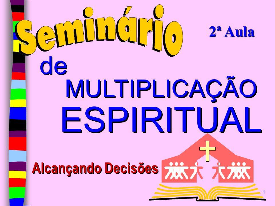 1 MULTIPLICAÇÃO ESPIRITUAL MULTIPLICAÇÃO ESPIRITUAL de Alcançando Decisões 2ª Aula