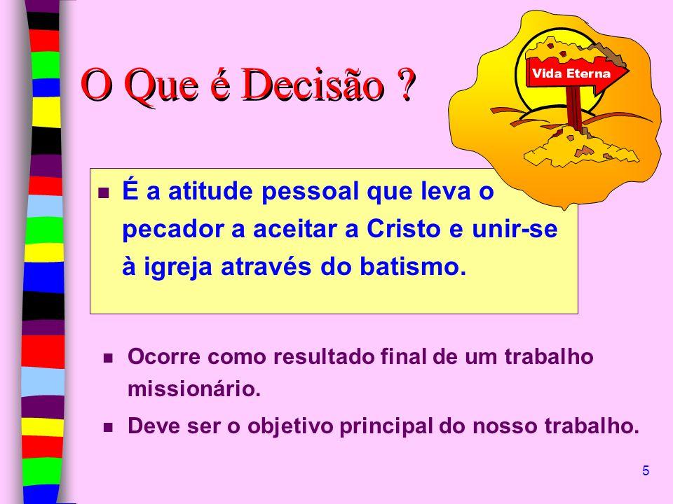 5 n É a atitude pessoal que leva o pecador a aceitar a Cristo e unir-se à igreja através do batismo. O Que é Decisão ? n n Ocorre como resultado final