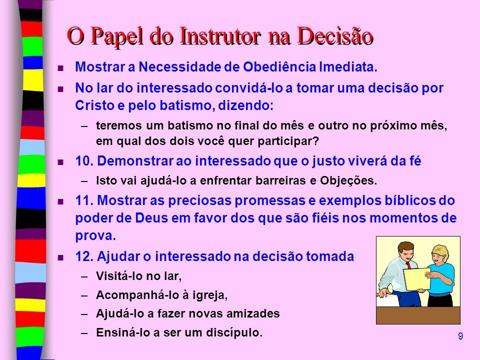 9 n Mostrar a Necessidade de Obediência Imediata. n No lar do interessado convidá-lo a tomar uma decisão por Cristo e pelo batismo, dizendo: –teremos