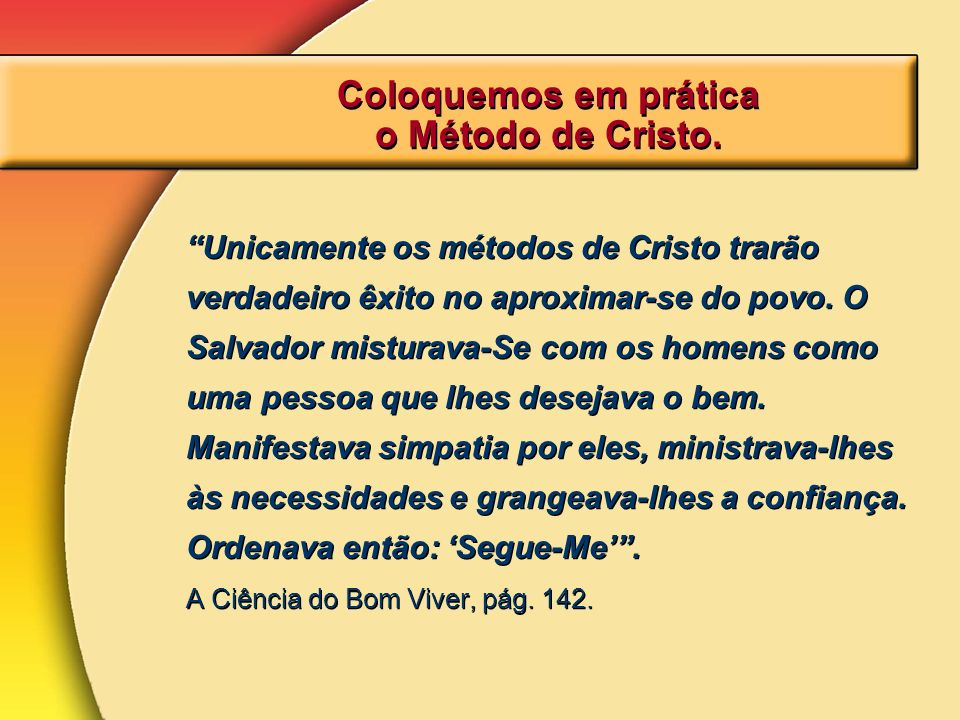 Unicamente os métodos de Cristo trarão verdadeiro êxito no aproximar-se do povo. O Salvador misturava-Se com os homens como uma pessoa que lhes deseja
