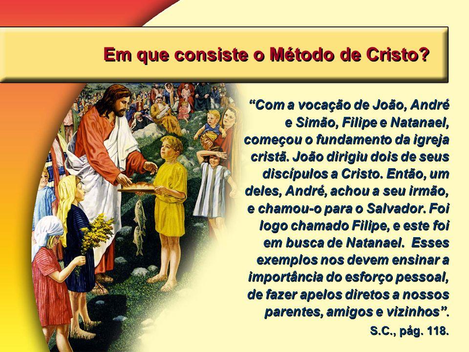 Em que consiste o Método de Cristo? Com a vocação de João, André e Simão, Filipe e Natanael, começou o fundamento da igreja cristã. João dirigiu dois