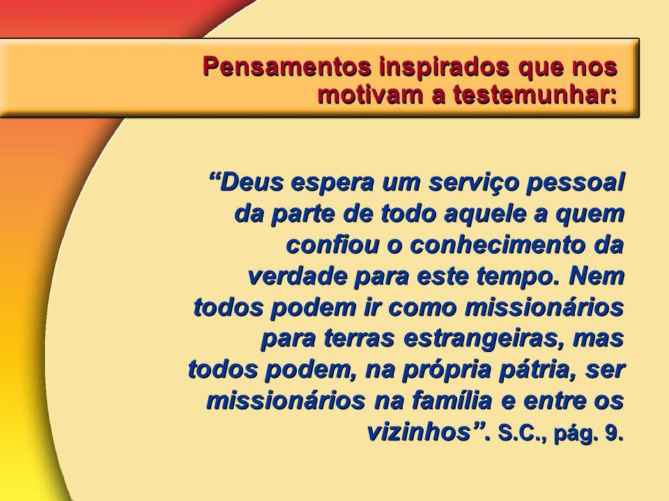 Pensamentos inspirados que nos motivam a testemunhar: Deus espera um serviço pessoal da parte de todo aquele a quem confiou o conhecimento da verdade