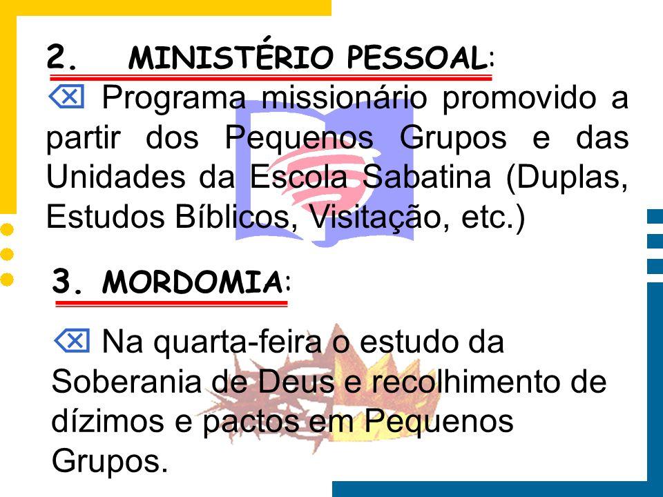 2. MINISTÉRIO PESSOAL: Programa missionário promovido a partir dos Pequenos Grupos e das Unidades da Escola Sabatina (Duplas, Estudos Bíblicos, Visita